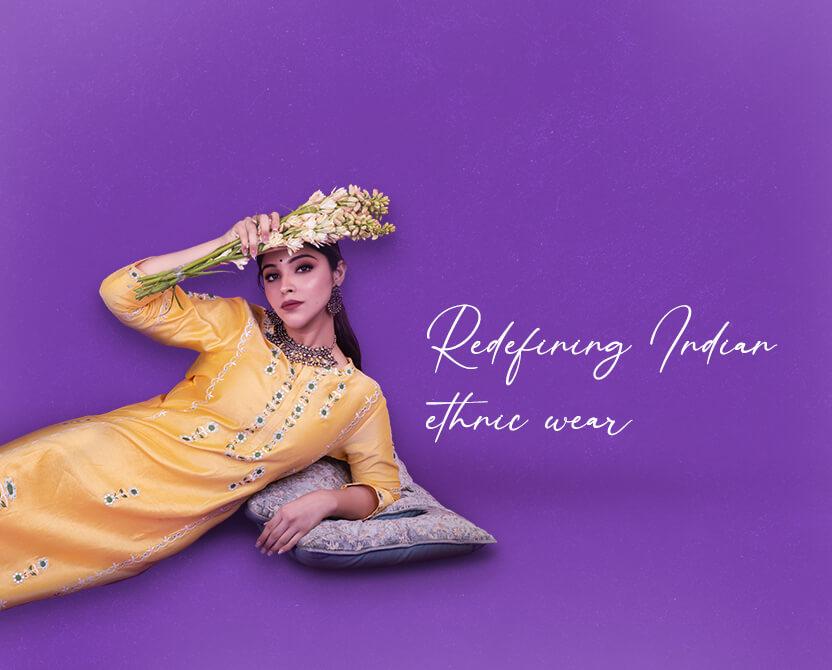 redefining indian Ethnic Wear