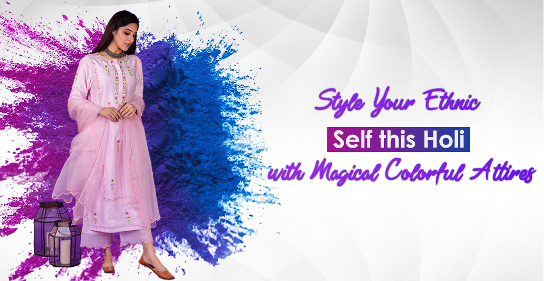Style Your Ethnic Self this Holi with Magical Colorful Attires