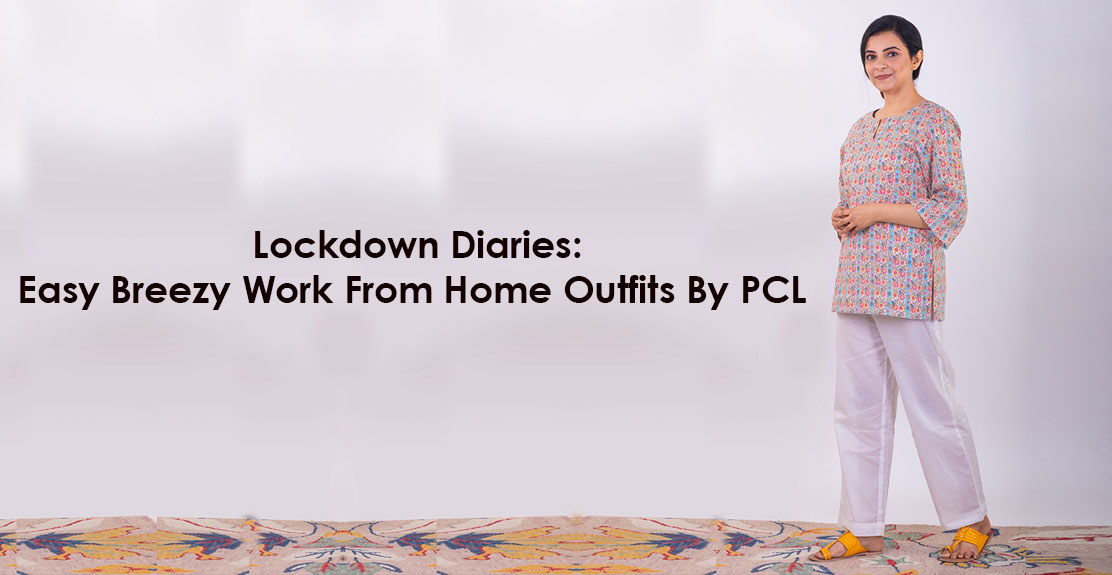 Lockdown Diaries: Easy Breezy Work From Home Outfits By PCL