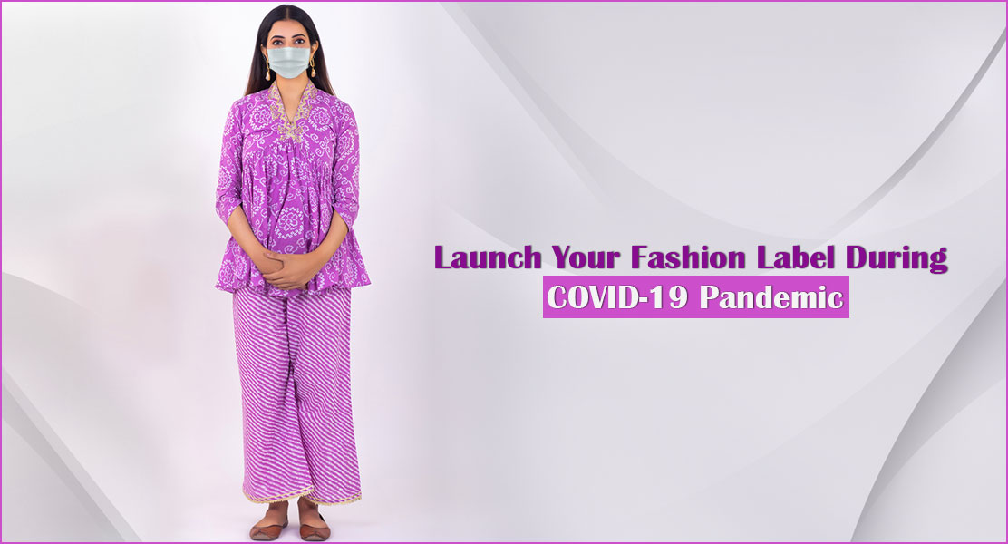 Launch Your Fashion Label During COVID-19 Pandemic