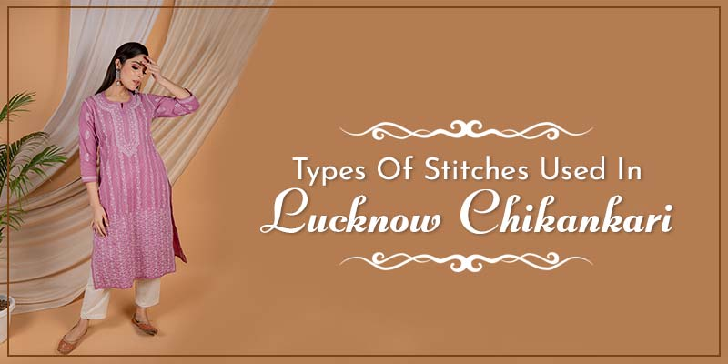 Types Of Stitches Used In Lucknow Chikankari